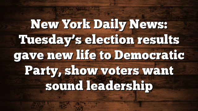 New York Daily News: Tuesday's election results gave new life to Democratic Party, show voters want sound leadership