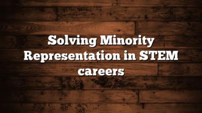 Solving Minority Representation in STEM careers