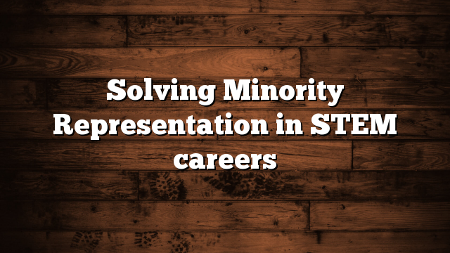 Solving Minority Representation in STEM careers