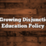 The Growing Disjunction in Education Policy