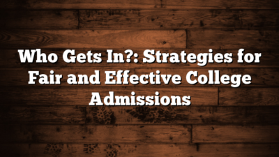 Who Gets In?: Strategies for Fair and Effective College Admissions