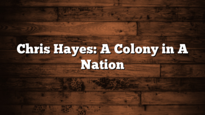 Chris Hayes: A Colony in A Nation