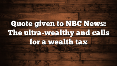 Quote given to NBC News: The ultra-wealthy and calls for a wealth tax